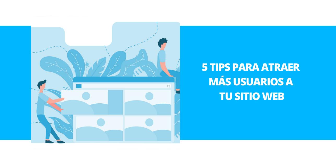 5 tips para atraer más usuarios a tu sitio web